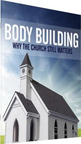 Body Building: Why the Church Still Matters