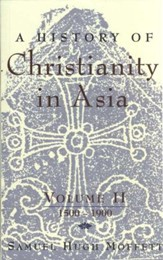 A History of Christianity in Asia, Volume 2: 1500-1900