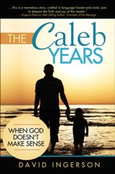 The Caleb Years: When God Doesn't Make Sense