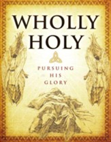Wholly Holy: Pursuing His Glory Student Manual