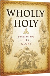 Wholly Holy: Pursuing His Glory Teacher Manual