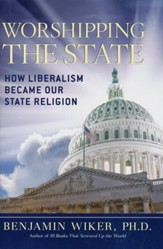 Worshipping the State, How Liberalism Became Our State  Religion