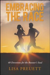 Embracing the Race: 40 Devotions for the Runner's Soul
