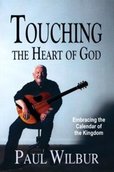 Touching the Heart of God; Embracing the Calendar of the Kingdom