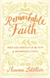 Remarkable Faith: When Jesus Marveled at Faith in Unremarkable People