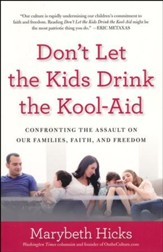 Don't Let the Kids Drink the Kool-Aid: Confronting the Assault on Our Families, Faith, and Freedom