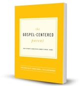 The Gospel-Centered Parent Study Guide (includes leader's guide)