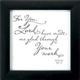 For You, Lord, Have Made Me Glad Framed Art