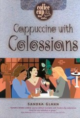 Cappuccino with Colossians: Coffee Cup Bible Study - Slightly Imperfect