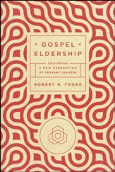 Gospel Eldership: Equipping a New Generation of Servant Leaders - Slightly Imperfect