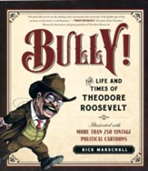 Bully!: The Life and Times of Theodore Roosevelt