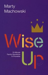 Wise Up: 10-Minute Family Devotions in Proverbs