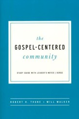 The Gospel Centered Community: Study Guide with Leader's Notes