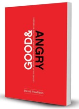Good and Angry: Letting Go of Anger, Irritation, Complaining, and Bitterness