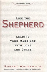 Like the Shepherd: Leading Your Marriage with Love and Grace
