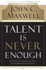 Talent Is Never Enough: Discover the Choices That Will Take You Beyond Your Talent - eBook