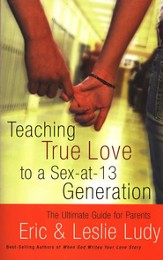 Teaching True Love to a Sex-at-13 Generation - eBook