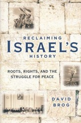 Reclaiming Israel's History: Roots: Rights: and the Struggle for Peace