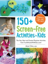 150 Screen-Free Activities for Kids: Fun (and Easy!) Games, Activities, & Crafts that Everythingeryone Will Enjoy!
