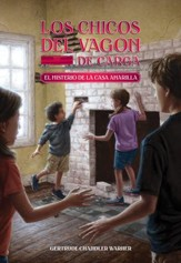 Los Chicos del Vagon de Carga #3: El Misterio de la Casa Amarilla  (The Boxcar Children #3: The Yellow House Mystery)