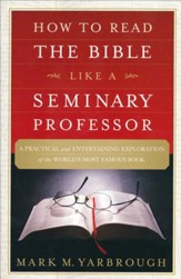 How to Read the Bible Like a Seminary Professor: A Practical and  Entertaining Exploration of the World's Most Famous Book - Slightly Imperfect