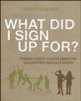 What Did I Sign Up For?: Things Every Youth Minister Should Know Participant's Guide