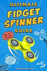 Ultimate Fidget Spinner Guide: More Than 80 Tricks and Games