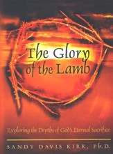 Glory of the Lamb, The Exploring the Depths of God's Eternal Sacrifice