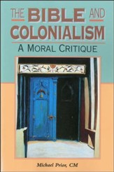 The Bible and Colonialism: A Moral Critique