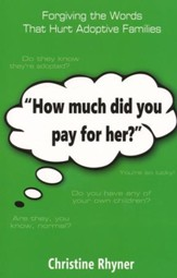 How Much Did You Pay for Her? Forgiving the Words that Hurt Adoptive Families