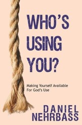Who's Using You?: Making Yourself Available for God's Use