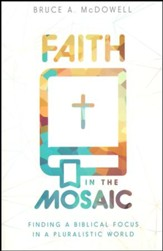 Faith In The Mosaic: Finding a Biblical Focus in a Pluralistic World