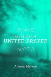 The Secret of United Prayer