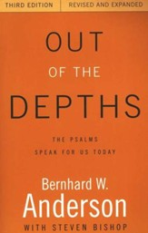 Out of the Depths: The Psalms Speak for Us Today: 3rd Edition, Revised & Expanded