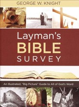 Layman's Bible Survey: An Illustrated, Big Picture Guide to All of God's Word