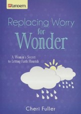 Replacing Worry for Wonder: A Woman's Secret to Letting Faith Flourish