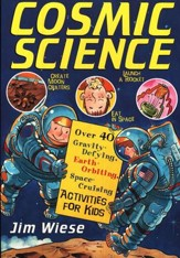 Cosmic Science: Over 40 Gravity-Defying, Earth- Orbiting, Space-Cruising Activities for Kids