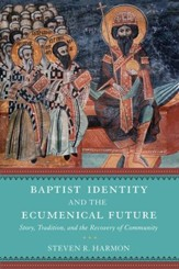 Baptist Identity and the Ecumenical Future: Story, Tradition, and the Recovery of Community