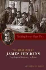 Nothing Better Than This: The Biography of James Huckins, First Baptist Missionary to Texas