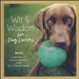 Wit and Wisdom for Dog Lovers: Inspiration and Encouragement from Our Canine Companions