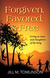 Forgiven, Favored, & Free