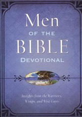 The Men of the Bible Devotional: Insights from the Warriors, Wimps, and Wise Guys