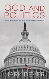God and Politics: Jesus' Vision for Society, State, and Government