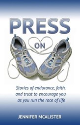 Press On: Stories of Endurance, Faith, and Trust as You Run the Race of Life
