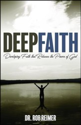 Deep Faith: Developing Faith That Releases the Power of God