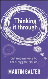 Thinking It Through: Getting Answers to Life's Biggest Issues