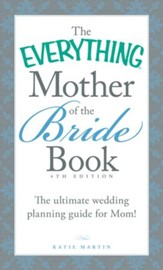 The Everything Mother of the Bride Book: The Ultimate Wedding Planning Guide for Mom! 4TH Edition
