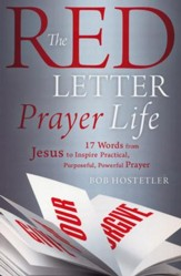 The Red Letter Prayer Life: 17 Words from Jesus to Inspire Practical, Purposeful, Powerful Prayer