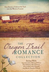 The Oregon Trail Romance Collection: Nine Stories of   Life on the Trail into the Western Frontier