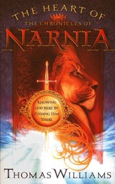 The Heart of the Chronicles of Narnia: Knowing God Here by Finding Him There - eBook